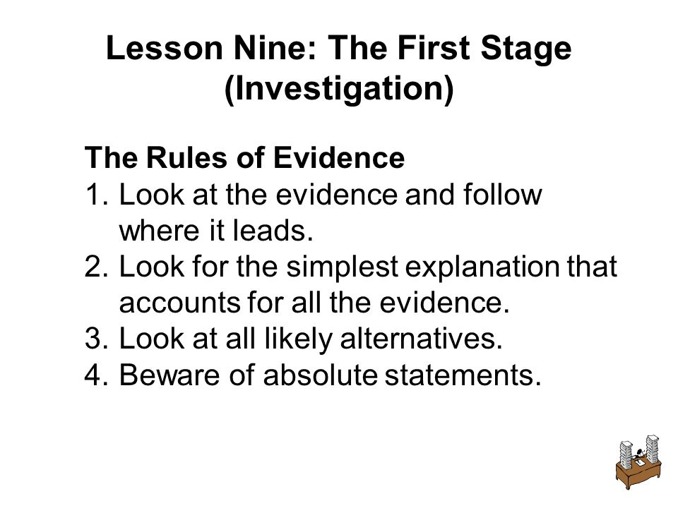 Lesson Nine: The First Stage (Investigation) The Rules of Evidence 1.Look at the evidence and follow where it leads.
