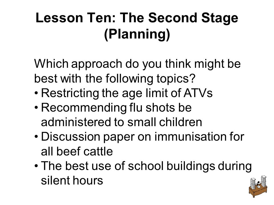 Lesson Ten: The Second Stage (Planning) Which approach do you think might be best with the following topics.