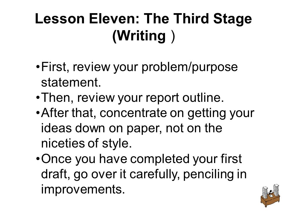 First, review your problem/purpose statement. Then, review your report outline.
