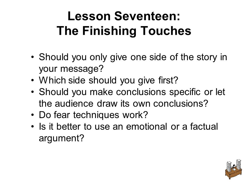 Lesson Seventeen: The Finishing Touches Should you only give one side of the story in your message.