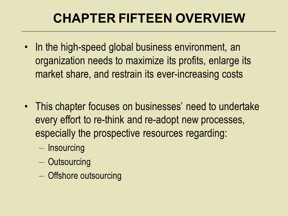 CHAPTER FIFTEEN OVERVIEW In the high-speed global business environment, an organization needs to maximize its profits, enlarge its market share, and r