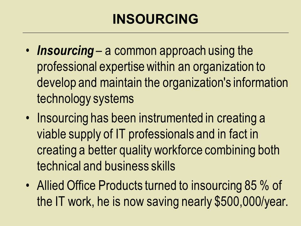 OUTSOURCING Outsourcing – an arrangement by which one organization provides a service or services for another organization that chooses not to perform them in-house