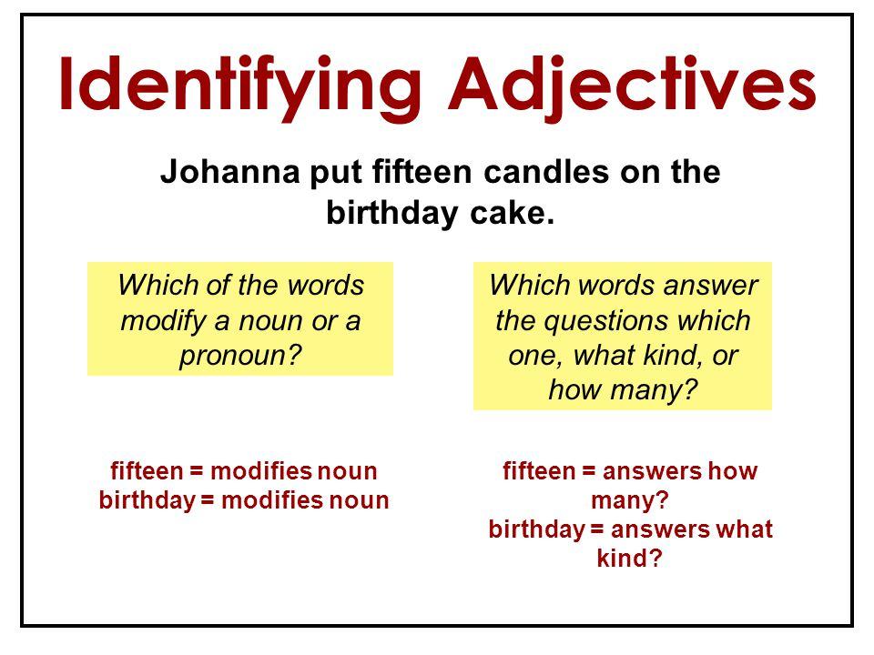 Identifying Adjectives Johanna put fifteen candles on the birthday cake.