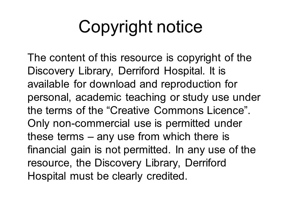 Copyright notice The content of this resource is copyright of the Discovery Library, Derriford Hospital.