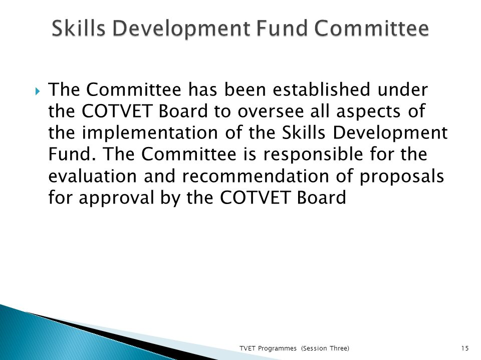  The Committee has been established under the COTVET Board to oversee all aspects of the implementation of the Skills Development Fund.
