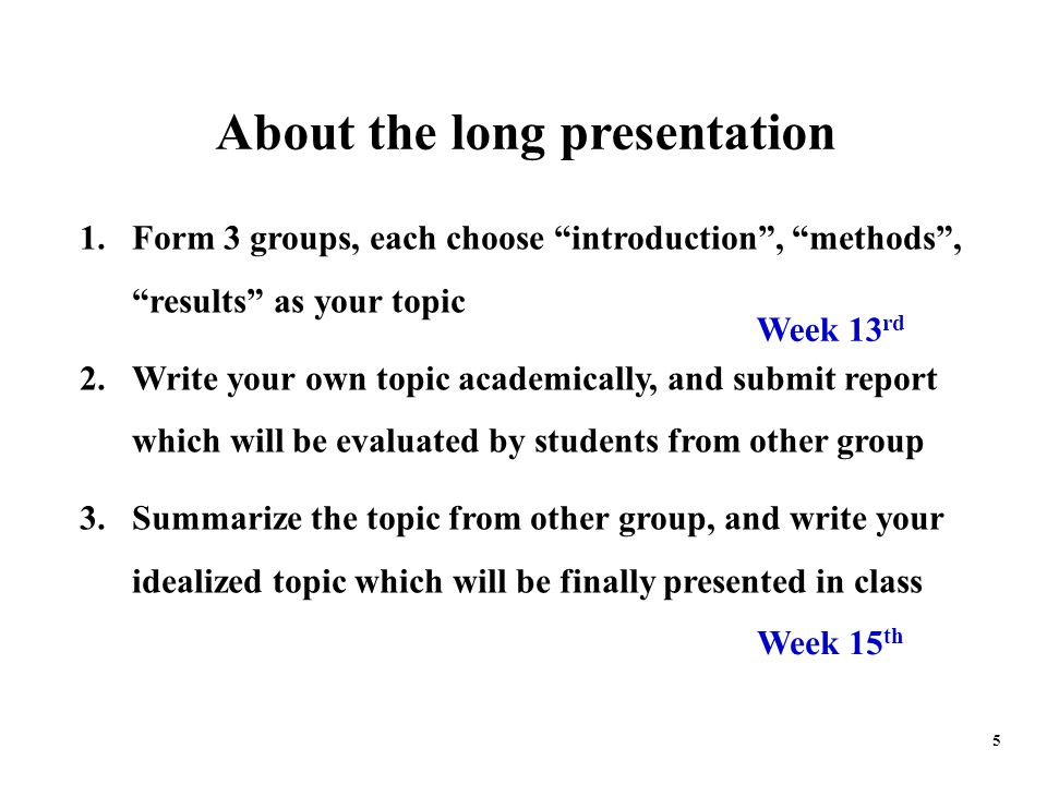 About the short presentation 6 1.Choose any topic you like 2.Make your presentation in the way of introduction , methods and results 3.I will give suggestions to each presentation Week 7 th, 11 st, 13 rd, 15 th