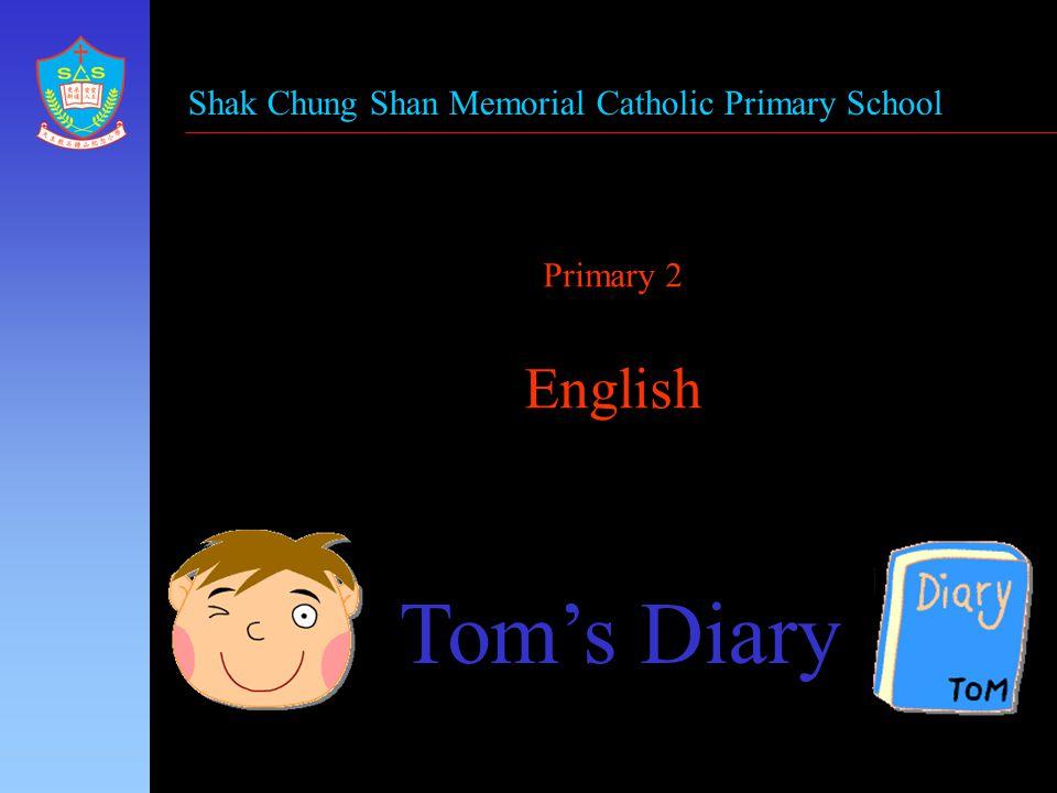 Primary 2 English Tom's Diary Shak Chung Shan Memorial Catholic Primary School