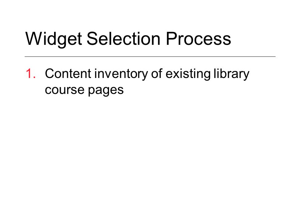 Widget Selection Process 1.Content inventory of existing library course pages