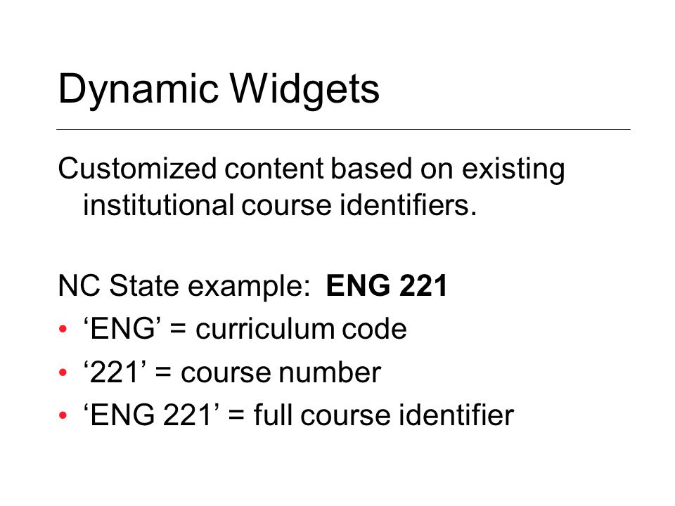 Dynamic Widgets Customized content based on existing institutional course identifiers.