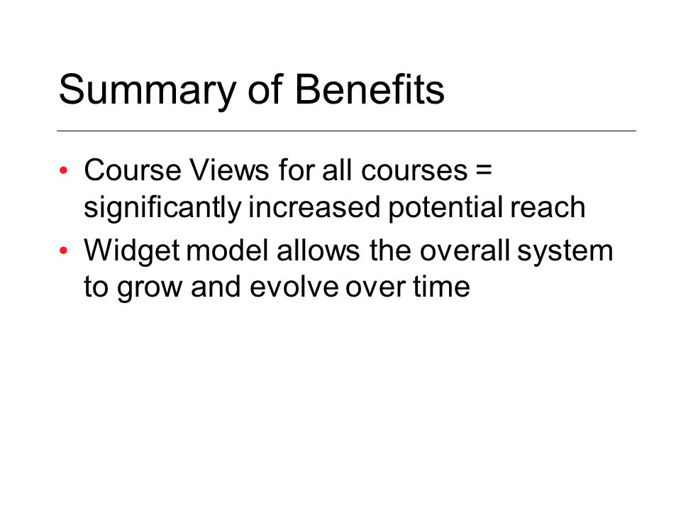 Summary of Benefits Course Views for all courses = significantly increased potential reach Widget model allows the overall system to grow and evolve over time