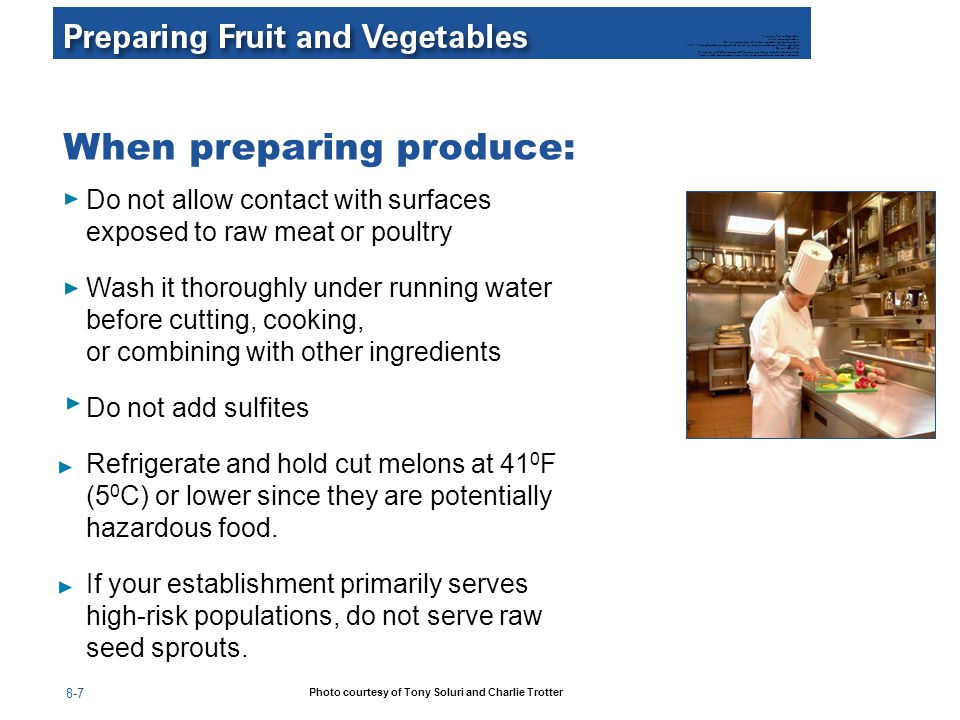 8-7 When preparing produce: Do not allow contact with surfaces exposed to raw meat or poultry Wash it thoroughly under running water before cutting, c
