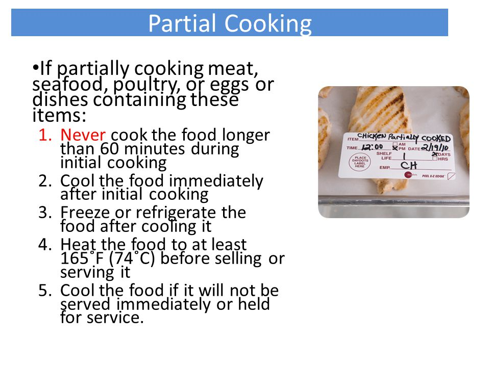 Partial Cooking If partially cooking meat, seafood, poultry, or eggs or dishes containing these items: 1.Never cook the food longer than 60 minutes du