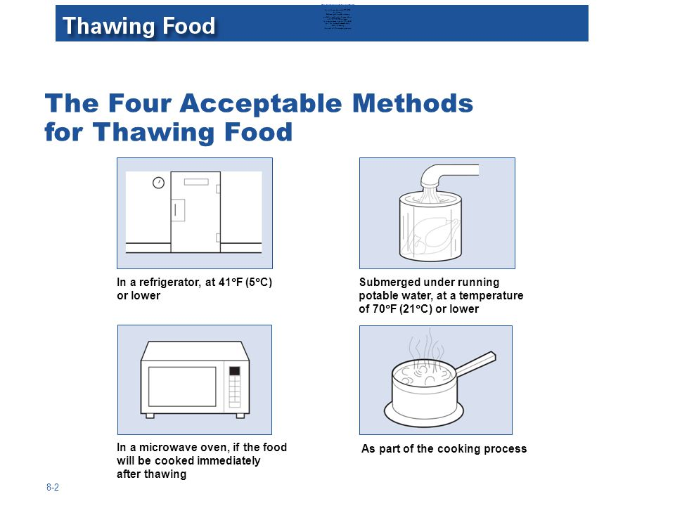 The Four Acceptable Methods for Thawing Food 8-2 In a refrigerator, at 41  F (5  C) or lower Submerged under running potable water, at a temperature