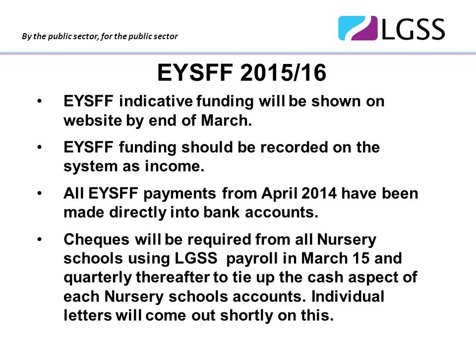 By the public sector, for the public sector EYSFF 2015/16 EYSFF indicative funding will be shown on website by end of March.