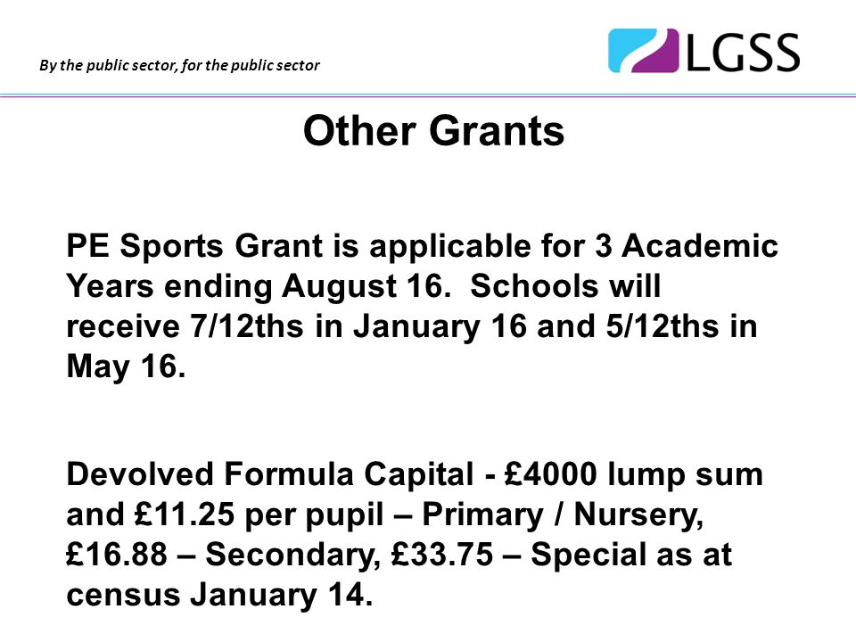 By the public sector, for the public sector Other Grants PE Sports Grant is applicable for 3 Academic Years ending August 16.