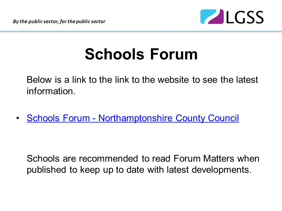 By the public sector, for the public sector Schools Forum Below is a link to the link to the website to see the latest information.