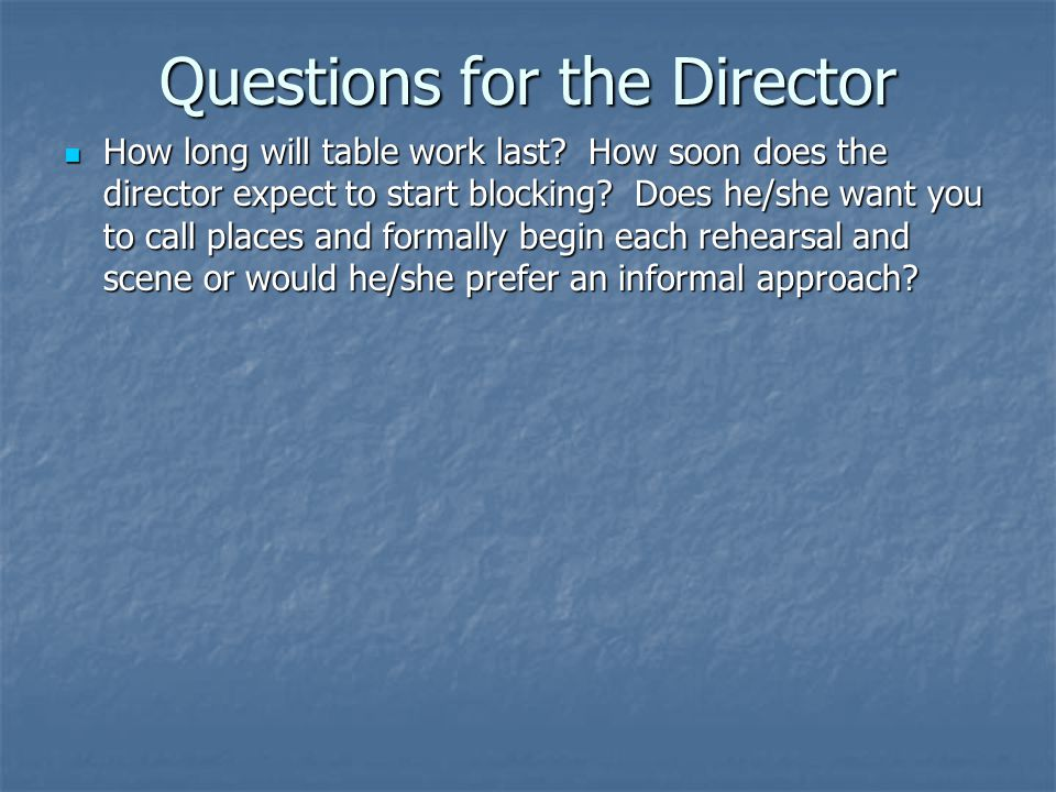 Questions for the Director How long will table work last.