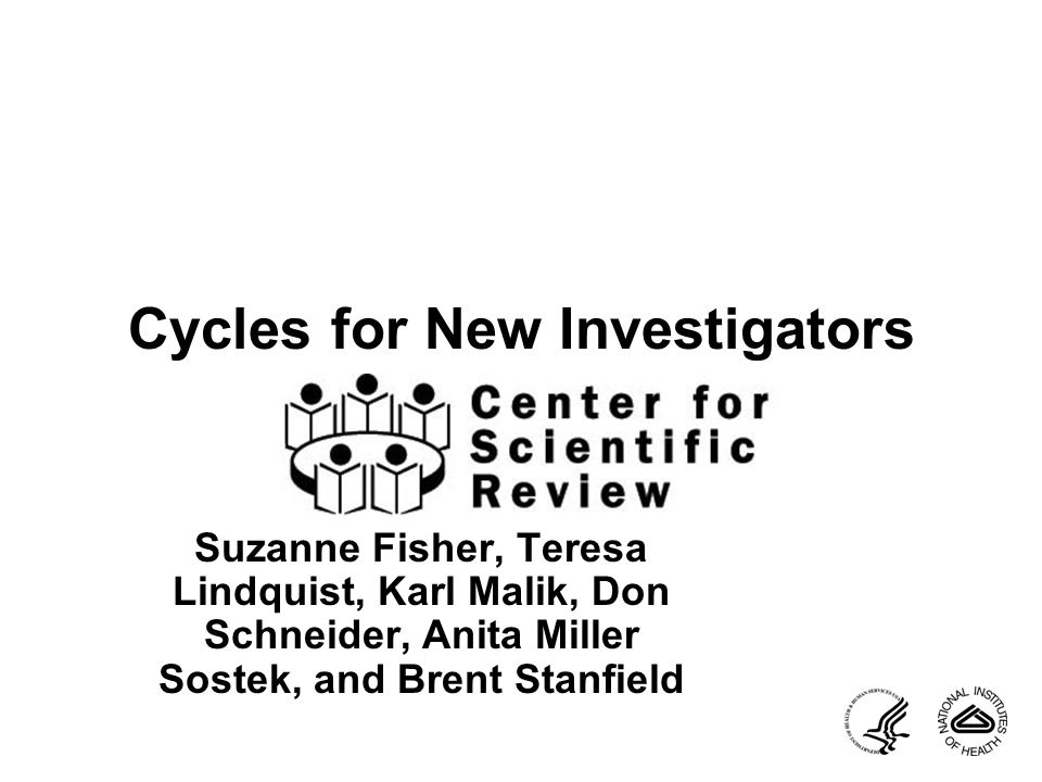 Cycles for New Investigators Suzanne Fisher, Teresa Lindquist, Karl Malik, Don Schneider, Anita Miller Sostek, and Brent Stanfield