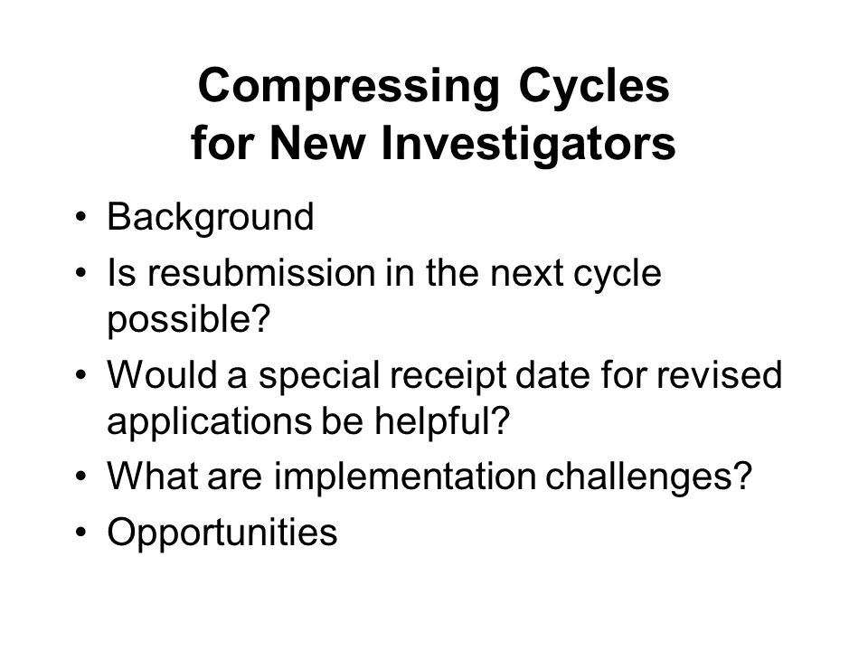 Compressing Cycles for New Investigators Background Is resubmission in the next cycle possible.