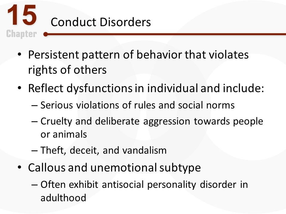 Conduct Disorders Persistent pattern of behavior that violates rights of others Reflect dysfunctions in individual and include: – Serious violations o