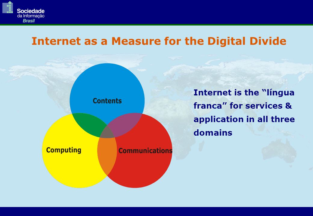 "Internet as a Measure for the Digital Divide Internet is the ""língua franca"" for services & application in all three domains"