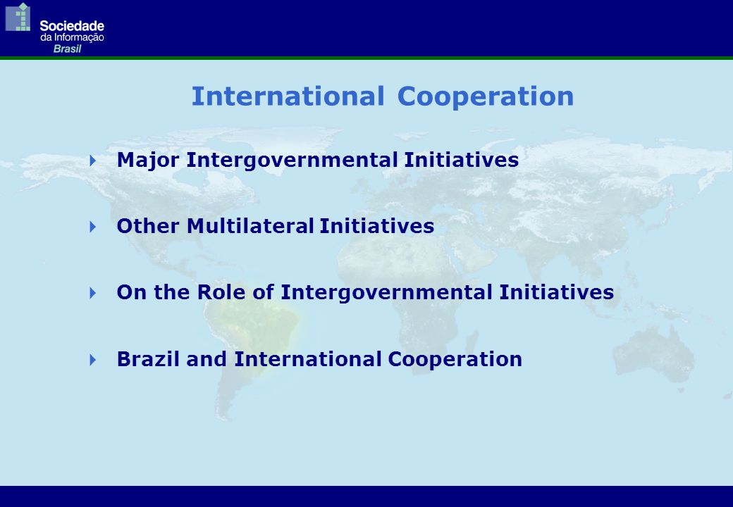 International Cooperation  Major Intergovernmental Initiatives  Other Multilateral Initiatives  On the Role of Intergovernmental Initiatives  Brazil and International Cooperation