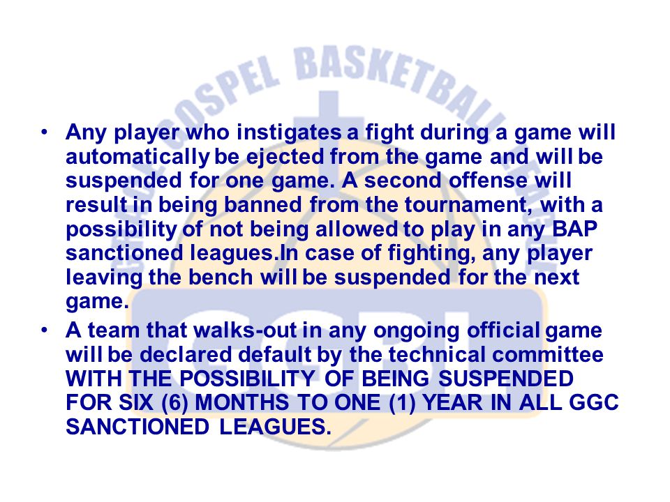 Any player who instigates a fight during a game will automatically be ejected from the game and will be suspended for one game.