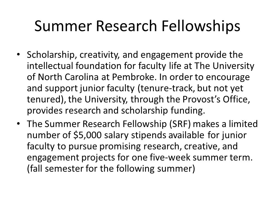 Summer Research Fellowships Scholarship, creativity, and engagement provide the intellectual foundation for faculty life at The University of North Carolina at Pembroke.