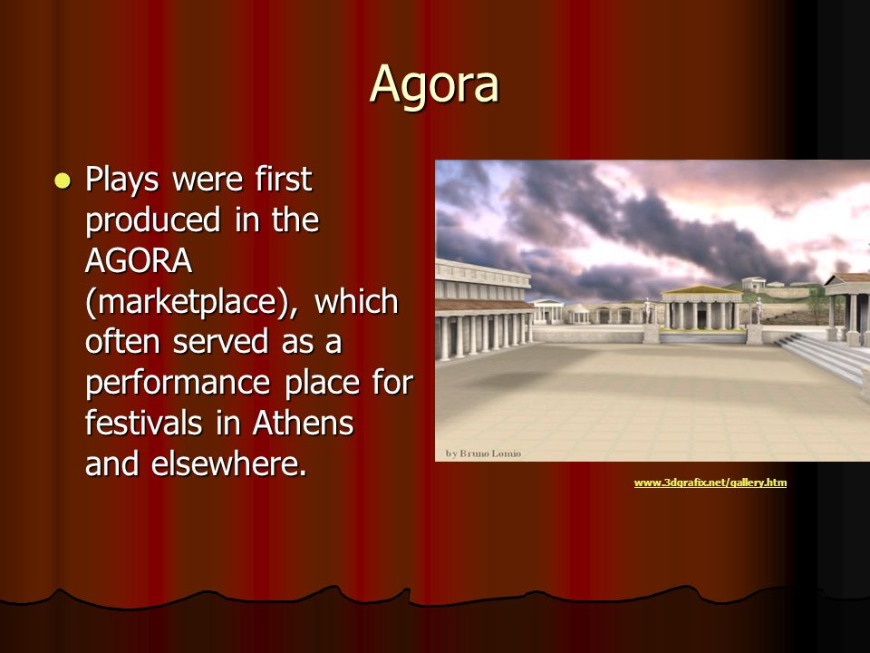 Agora Plays were first produced in the AGORA (marketplace), which often served as a performance place for festivals in Athens and elsewhere.