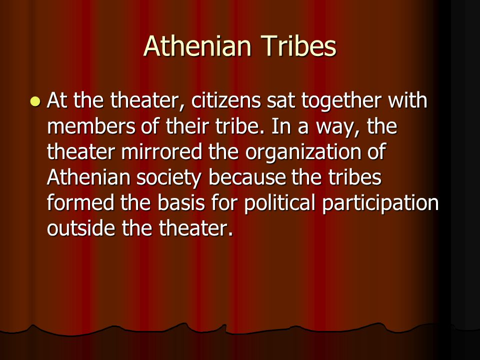 Athenian Tribes At the theater, citizens sat together with members of their tribe.