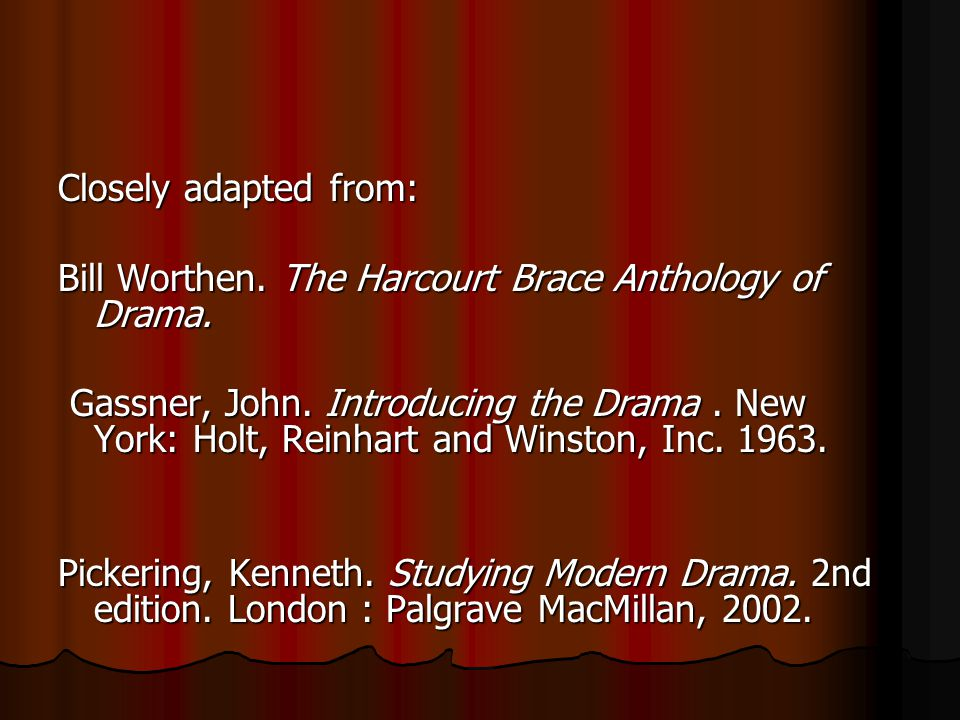 Closely adapted from: Bill Worthen. The Harcourt Brace Anthology of Drama.