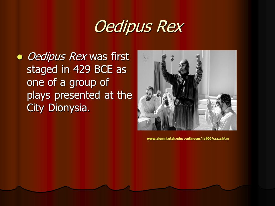 Oedipus Rex Oedipus Rex was first staged in 429 BCE as one of a group of plays presented at the City Dionysia.
