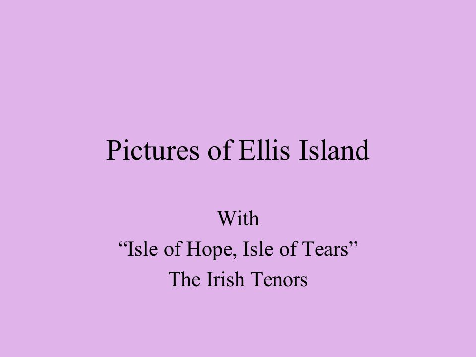 Pictures of Ellis Island With Isle of Hope, Isle of Tears The Irish Tenors