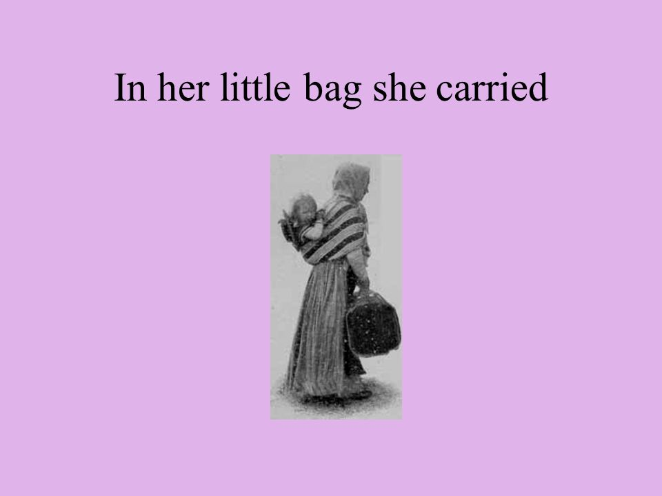 In her little bag she carried