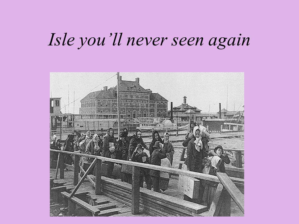 Isle you'll never seen again