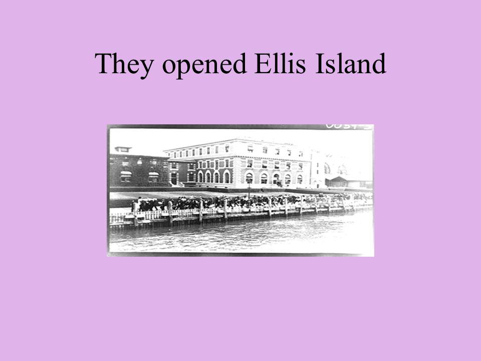 They opened Ellis Island