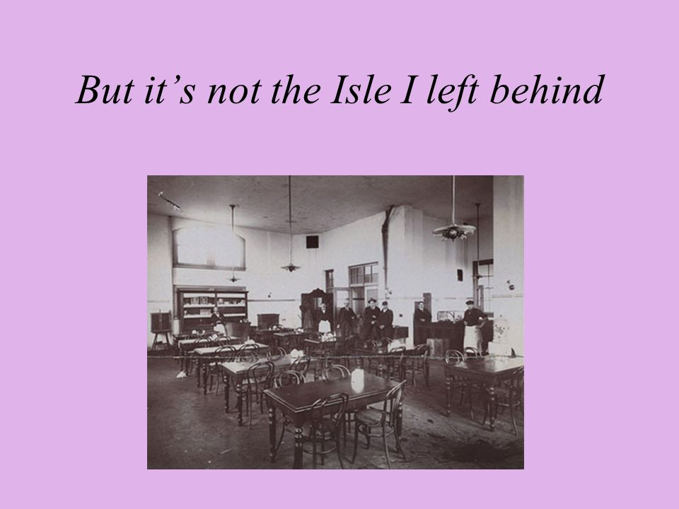 But it's not the Isle I left behind