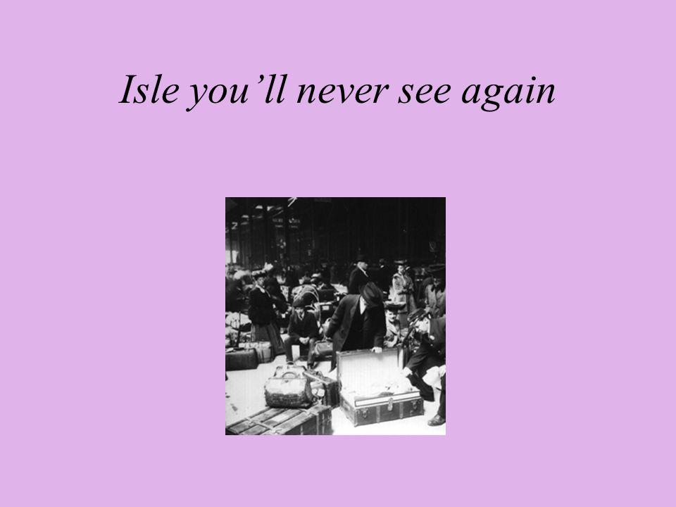 Isle you'll never see again