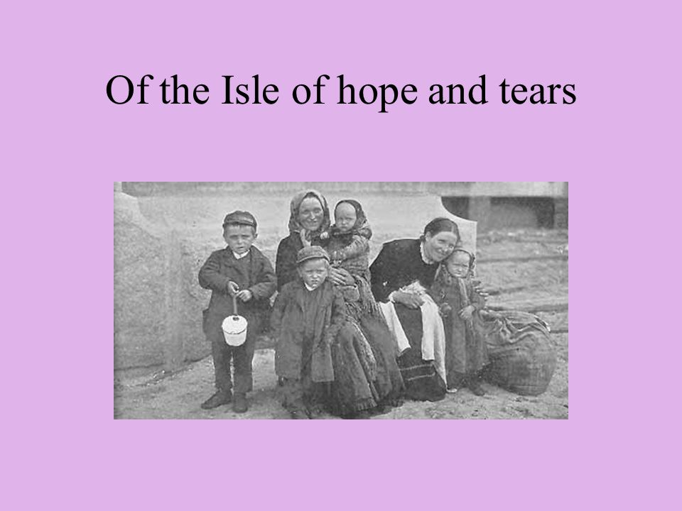 Of the Isle of hope and tears
