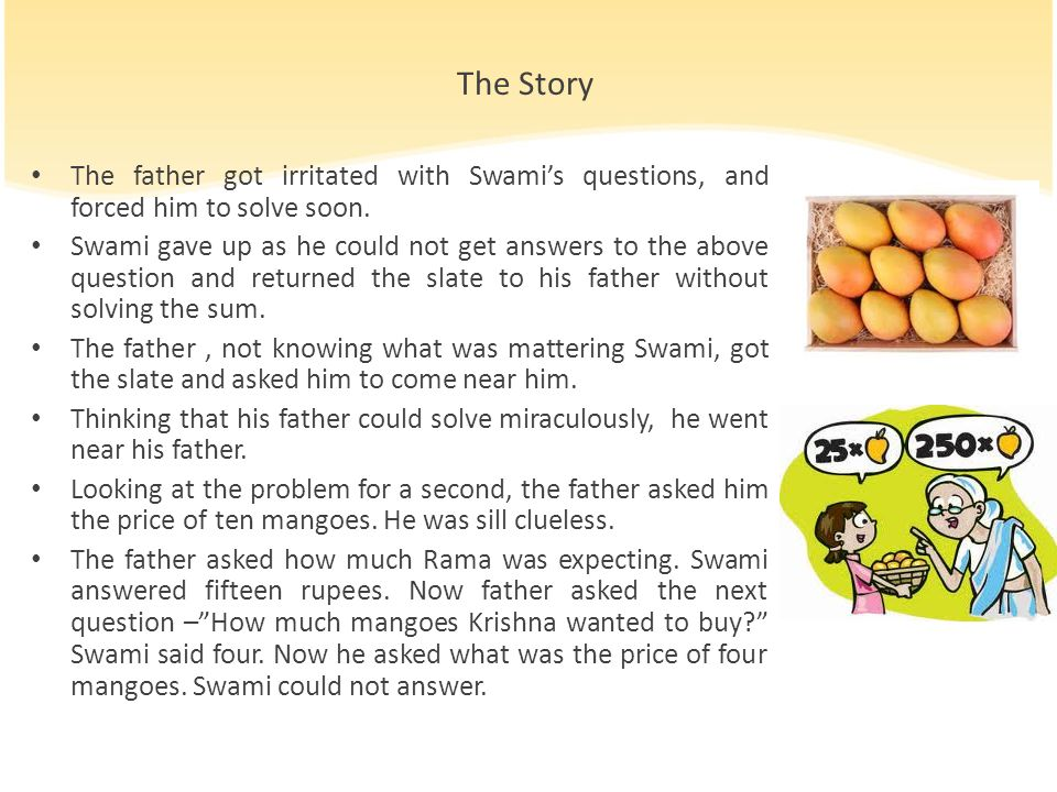 The Story The father got irritated with Swami's questions, and forced him to solve soon. Swami gave up as he could not get answers to the above questi