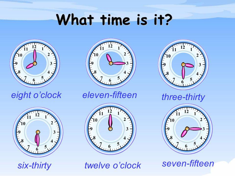 eight o'clockeleven-fifteen three-thirty six-thirtytwelve o'clock seven-fifteen