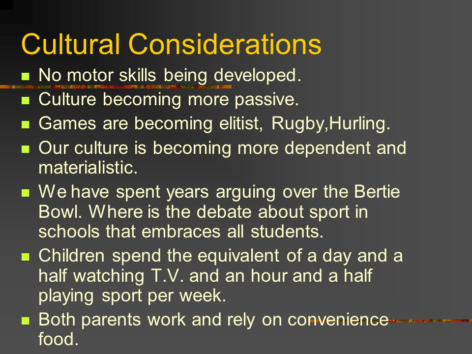 Cultural Considerations No motor skills being developed.