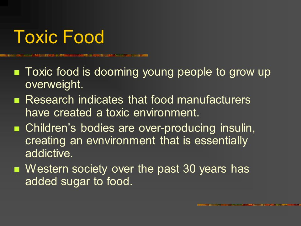 Toxic Food Toxic food is dooming young people to grow up overweight.