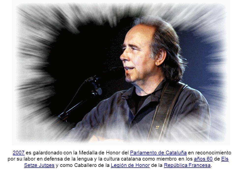 Serrat en la actualidad El 24 de marzo de 2006, el Ayuntamiento de Barcelona otorga la Medalla de Oro de la ciudad a Joan Manuel Serrat «por su aportación cívica y por el prestigio conseguido como músico y ciudadano a nivel internacional».