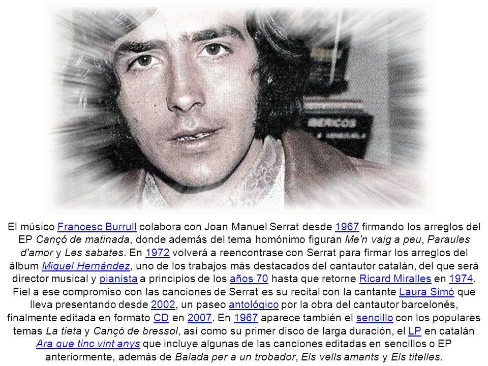 Es uno de los pioneros de lo que se dio en llamar la Nova Cançó catalana y miembro del grupo Els Setze Jutges (al que ingresa como el decimotercer miembro), grupo de cantantes en lengua catalana que tienen como referente a la chanson francesa (con exponentes como Jacques Brel, Georges Brassens o Léo Ferré, entre otros) y que defienden la lengua catalana durante la dictadura franquista.Nova CançóEls Setze JutgeschansonJacques BrelGeorges BrassensLéo Ferré dictadura franquista En 1965 se edita la primera grabación con cuatros canciones, el EP Una guitarra con las canciones Una guitarra, Ella em deixa, La mort de l avi y El mocador.