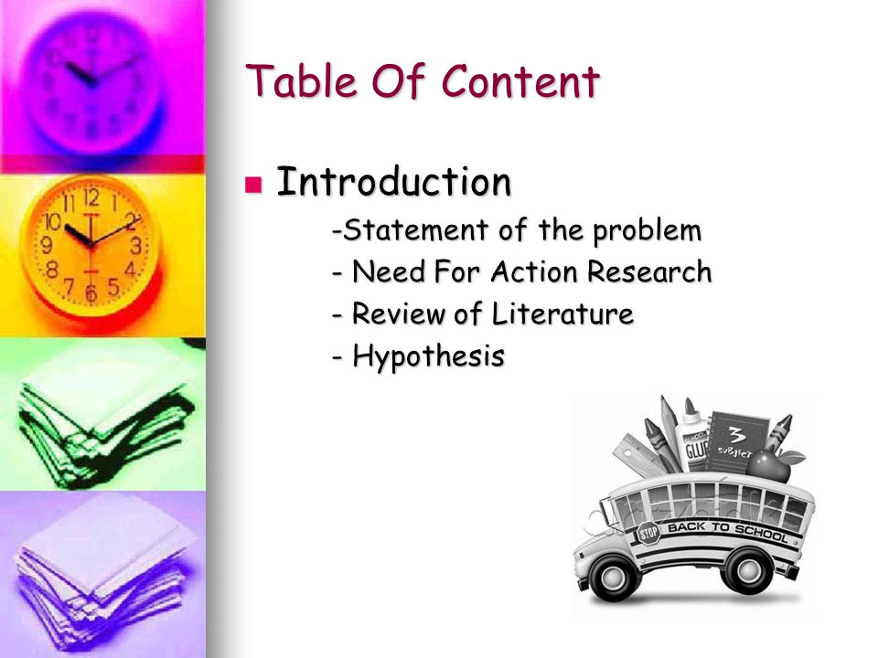 Table Of Content Introduction -Statement of the problem - Need For Action Research - Review of Literature - Hypothesis