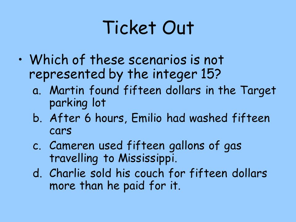 Ticket Out Which of these scenarios is not represented by the integer 15.