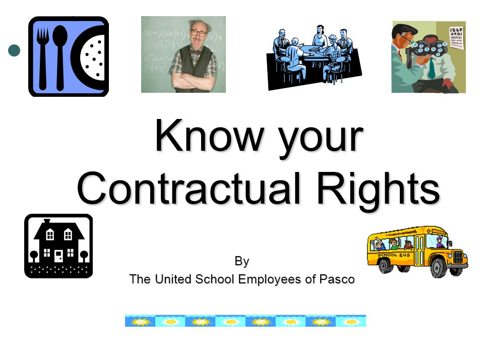 Know your Contractual Rights By The United School Employees of Pasco