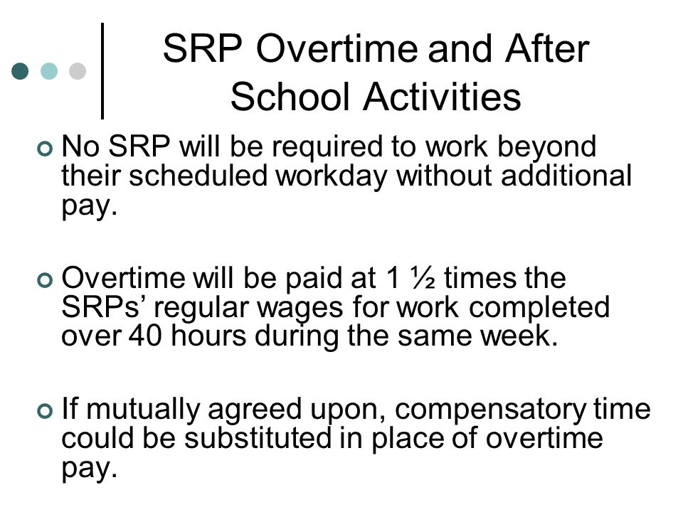 SRP Overtime and After School Activities No SRP will be required to work beyond their scheduled workday without additional pay.