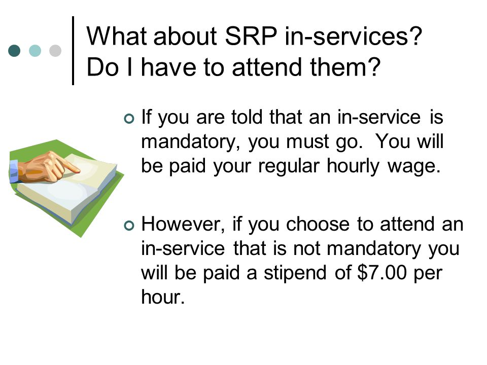 What about SRP in-services. Do I have to attend them.